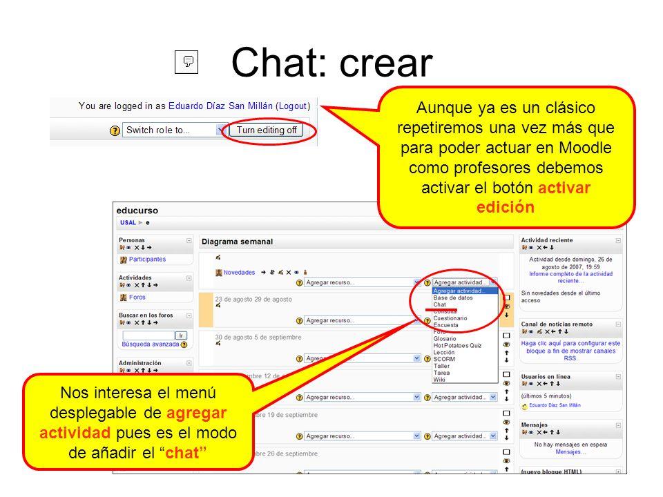 Chat: crear Aunque ya es un clásico repetiremos una vez más que para poder actuar en Moodle como profesores debemos activar el botón activar edición N