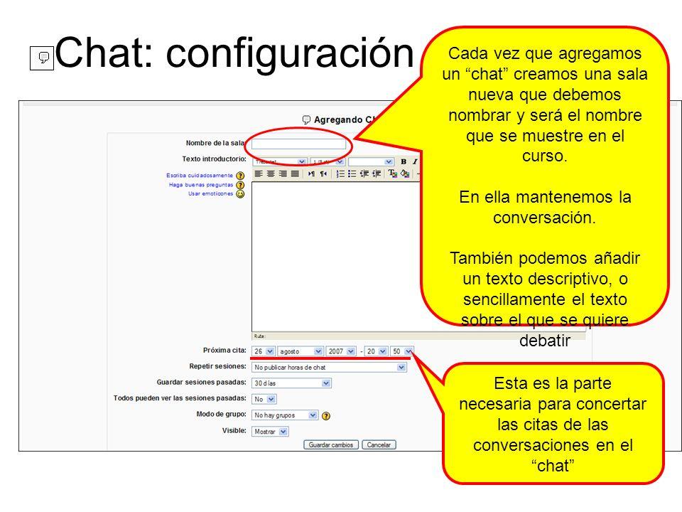 Chat: configuración Cada vez que agregamos un chat creamos una sala nueva que debemos nombrar y será el nombre que se muestre en el curso. En ella man