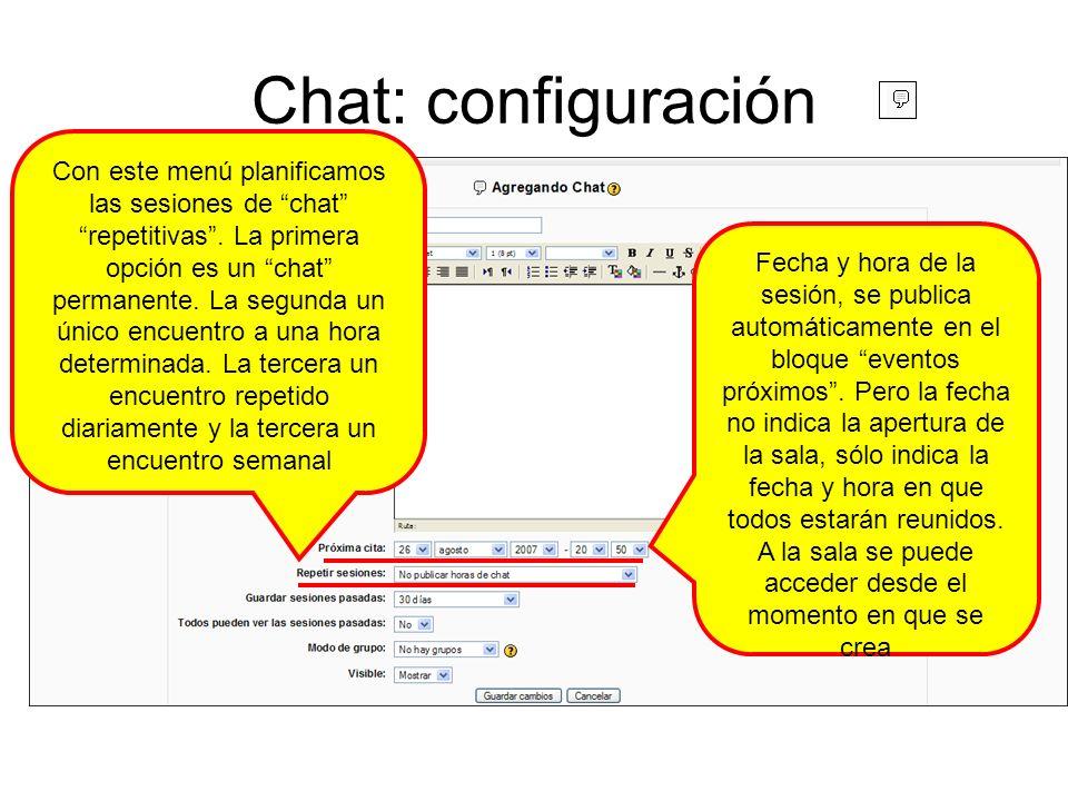Chat: configuración Con este menú planificamos las sesiones de chat repetitivas. La primera opción es un chat permanente. La segunda un único encuentr