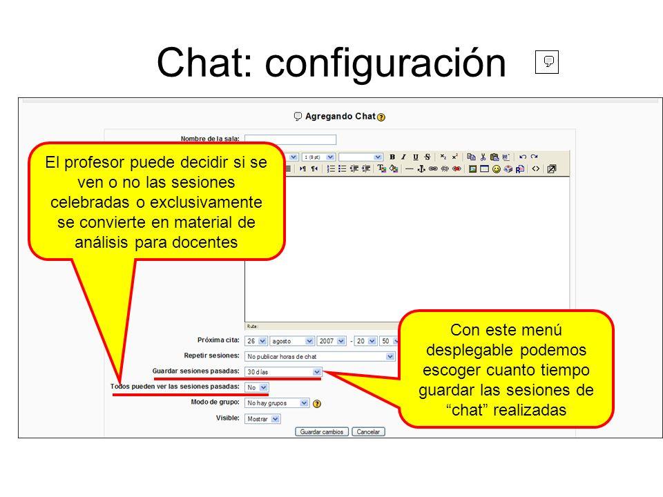 Chat: configuración El profesor puede decidir si se ven o no las sesiones celebradas o exclusivamente se convierte en material de análisis para docentes Con este menú desplegable podemos escoger cuanto tiempo guardar las sesiones de chat realizadas