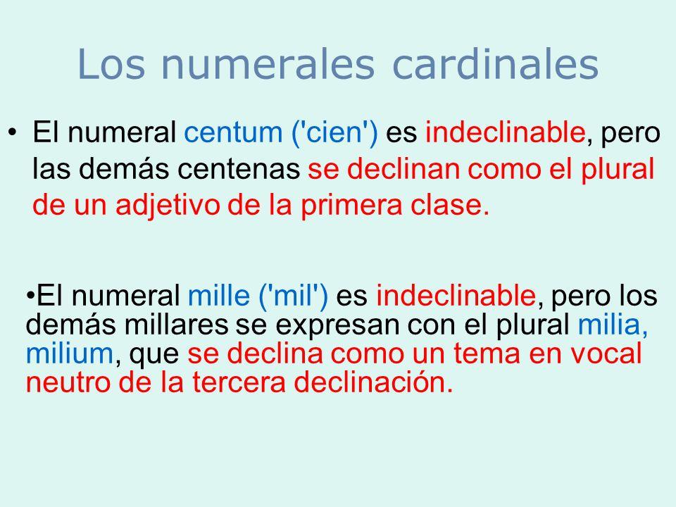 El numeral centum ('cien') es indeclinable, pero las demás centenas se declinan como el plural de un adjetivo de la primera clase. El numeral mille ('