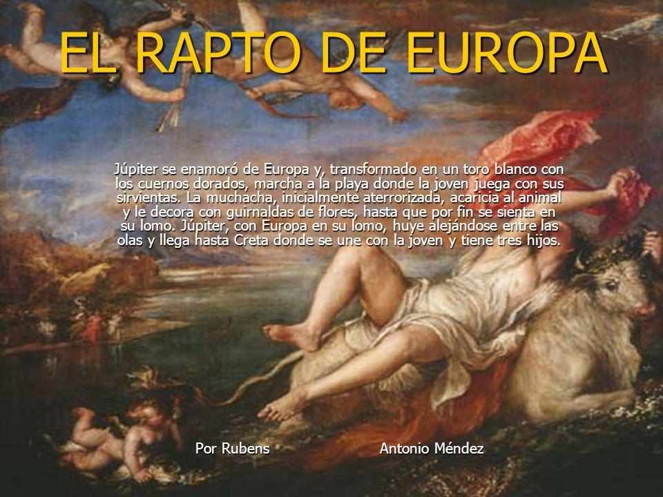 Júpiter se enamoró de Europa y, transformado en un toro blanco con los cuernos dorados, marcha a la playa donde la joven juega con sus sirvientas. La