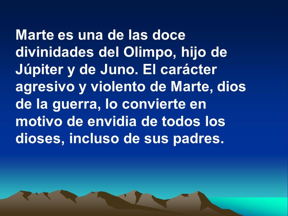 Marte es una de las doce divinidades del Olimpo, hijo de Júpiter y de Juno. El carácter agresivo y violento de Marte, dios de la guerra, lo convierte