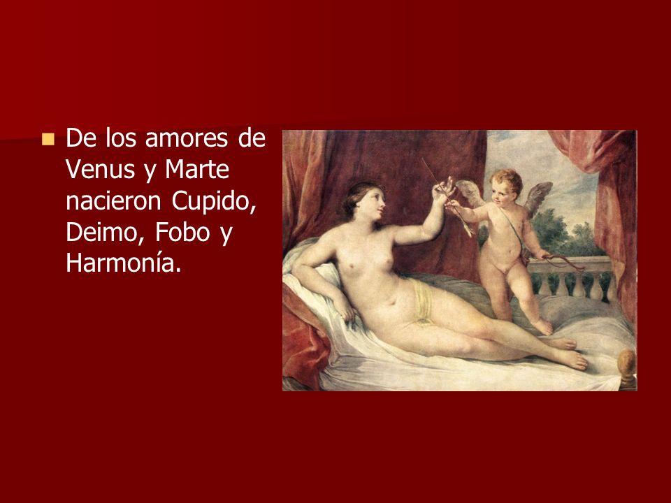De los amores de Venus y Marte nacieron Cupido, Deimo, Fobo y Harmonía.