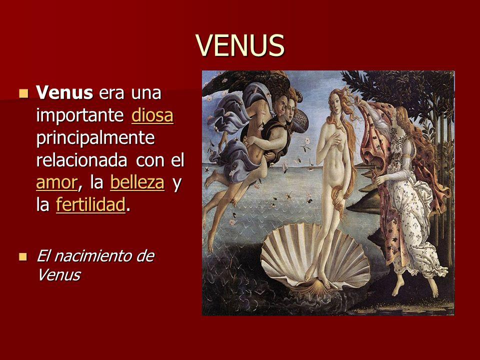 VENUS Venus era una importante diosa principalmente relacionada con el amor, la belleza y la fertilidad. Venus era una importante diosa principalmente