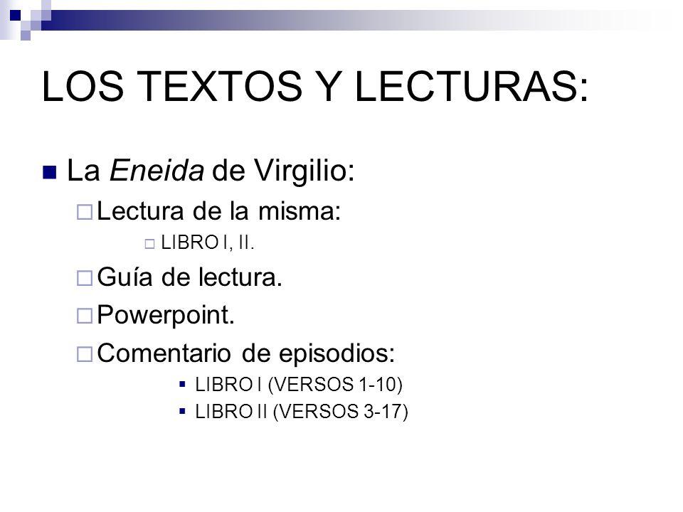 LOS TEXTOS Y LECTURAS: La Eneida de Virgilio: Lectura de la misma: LIBRO I, II. Guía de lectura. Powerpoint. Comentario de episodios: LIBRO I (VERSOS