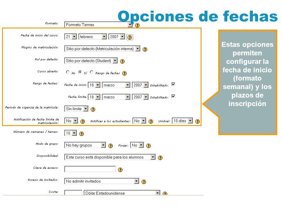 Estas opciones permiten configurar la fecha de inicio (formato semanal) y los plazos de inscripción Opciones de fechas