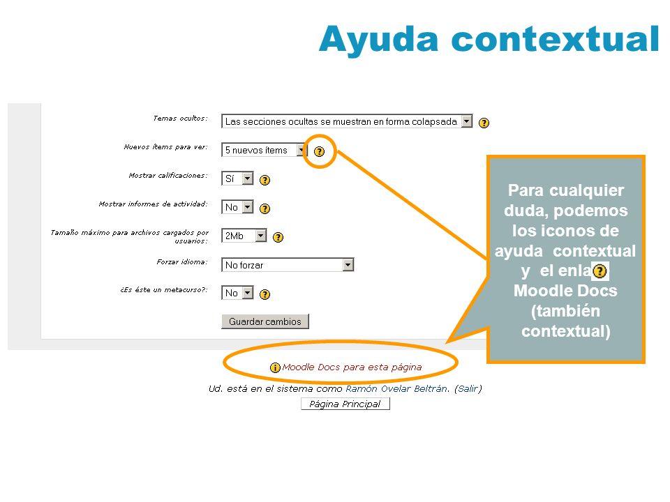 Ayuda contextual Para cualquier duda, podemos los iconos de ayuda contextual y el enlace Moodle Docs (también contextual)
