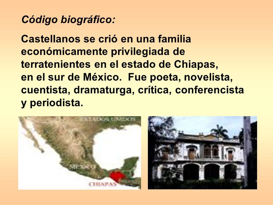 Código biográfico: Castellanos se crió en una familia económicamente privilegiada de terratenientes en el estado de Chiapas, en el sur de México.