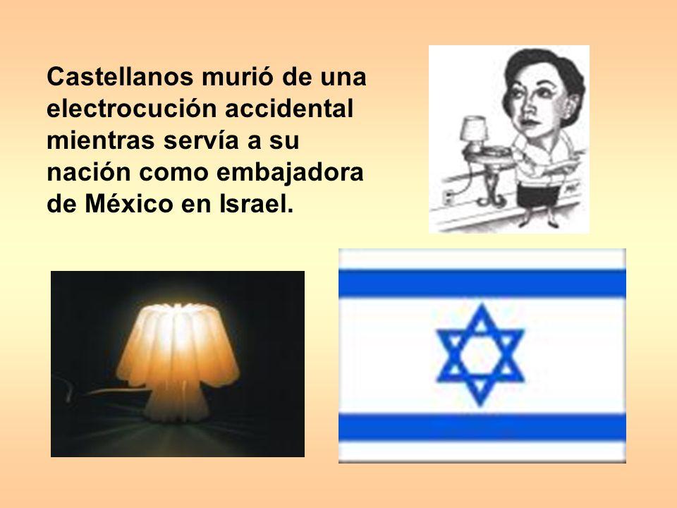 Castellanos murió de una electrocución accidental mientras servía a su nación como embajadora de México en Israel.
