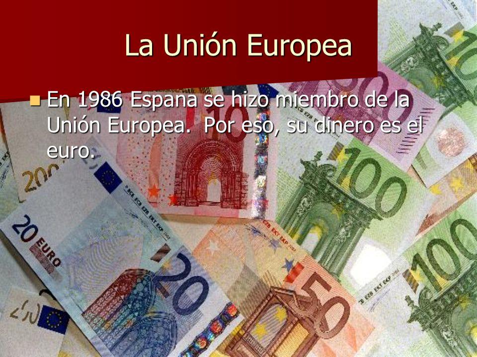 La Unión Europea En 1986 Espana se hizo miembro de la Unión Europea. Por eso, su dinero es el euro. En 1986 Espana se hizo miembro de la Unión Europea