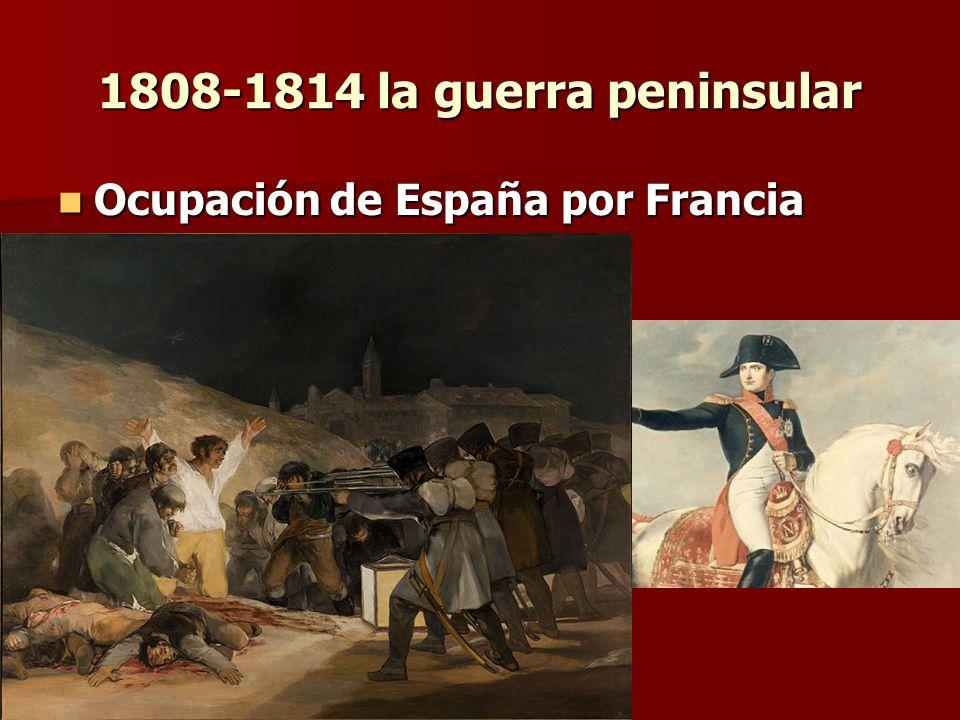 1808-1814 la guerra peninsular Ocupación de España por Francia Ocupación de España por Francia