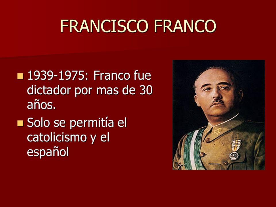 FRANCISCO FRANCO 1939-1975: Franco fue dictador por mas de 30 años. 1939-1975: Franco fue dictador por mas de 30 años. Solo se permitía el catolicismo