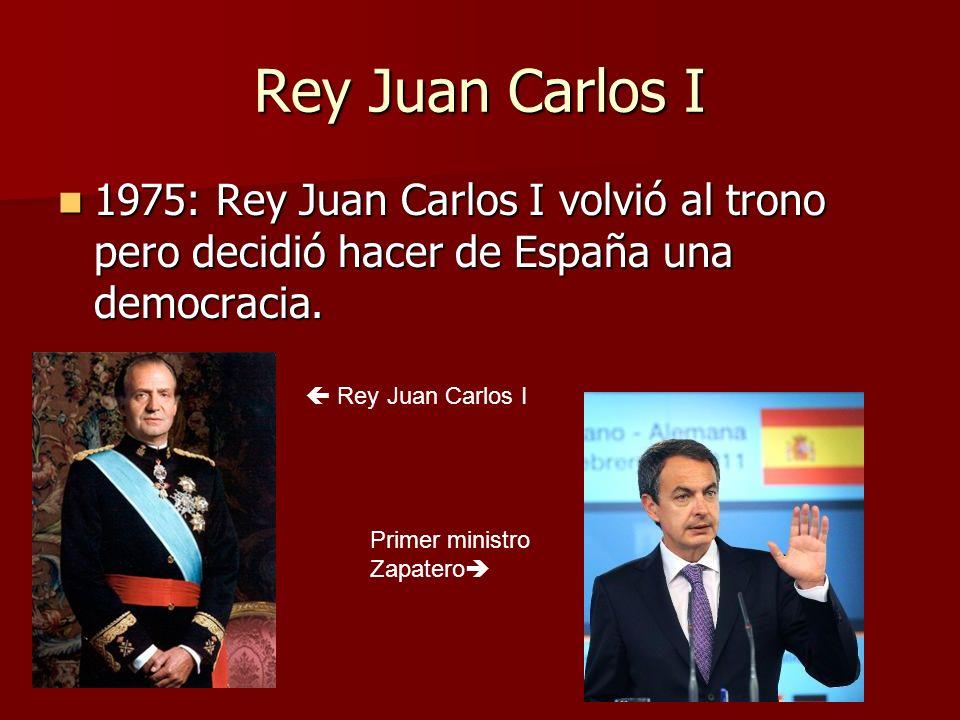Rey Juan Carlos I 1975: Rey Juan Carlos I volvió al trono pero decidió hacer de España una democracia. 1975: Rey Juan Carlos I volvió al trono pero de