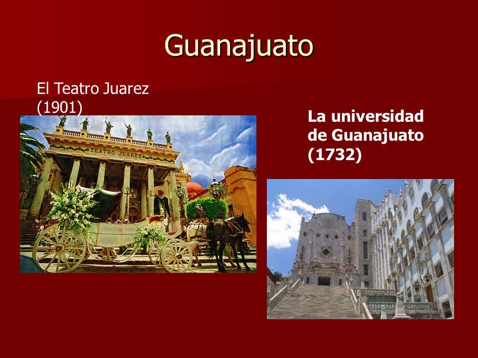 Guanajuato El Teatro Juarez (1901) La universidad de Guanajuato (1732)