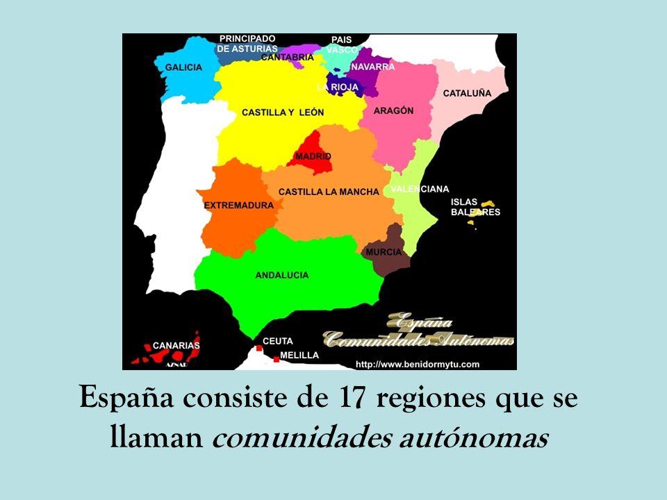 España consiste de 17 regiones que se llaman comunidades autónomas