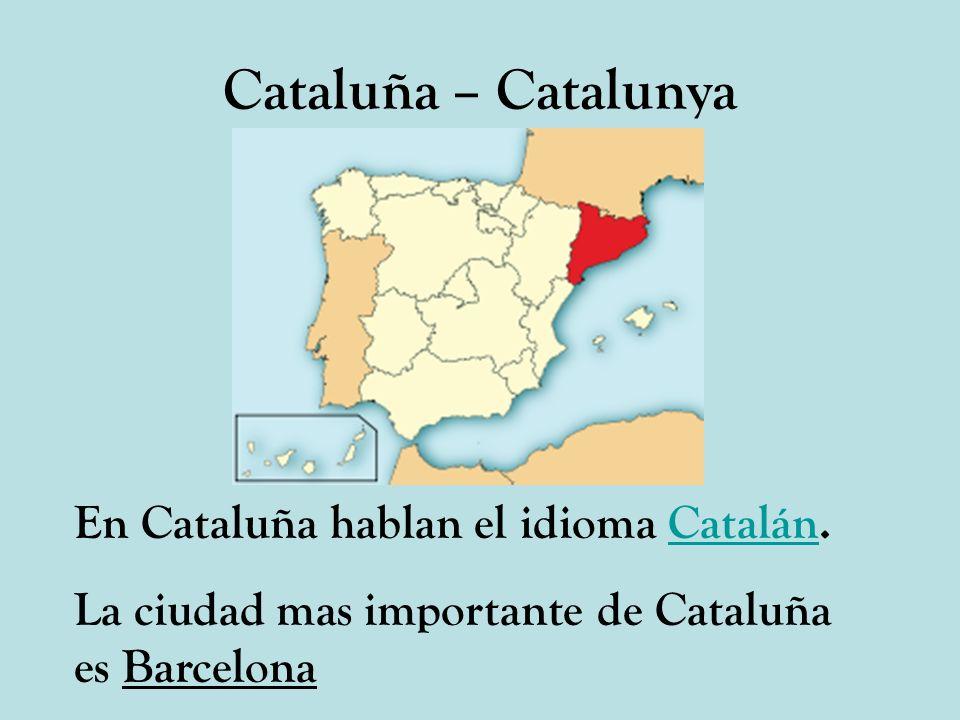 Cataluña – Catalunya En Cataluña hablan el idioma Catalán.Catalán La ciudad mas importante de Cataluña es Barcelona