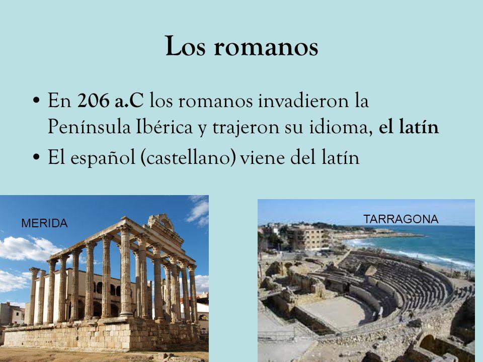 Los romanos En 206 a.C los romanos invadieron la Península Ibérica y trajeron su idioma, el latín El español (castellano) viene del latín MERIDA TARRA