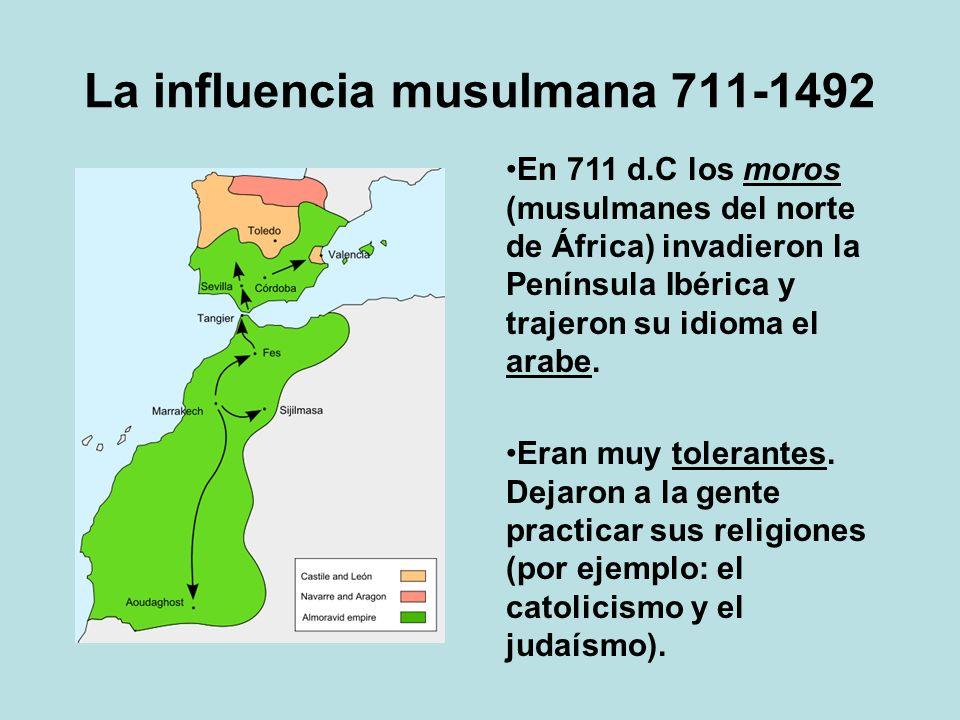 La influencia musulmana 711-1492 En 711 d.C los moros (musulmanes del norte de África) invadieron la Península Ibérica y trajeron su idioma el arabe.
