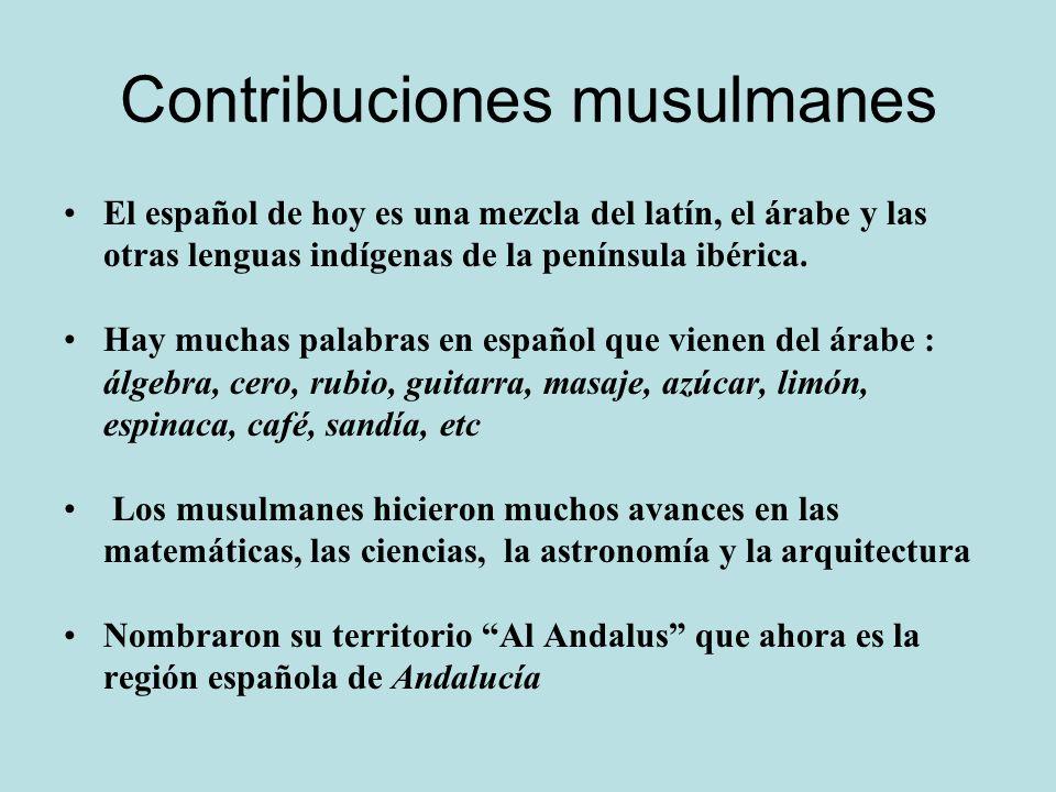 Contribuciones musulmanes El español de hoy es una mezcla del latín, el árabe y las otras lenguas indígenas de la península ibérica. Hay muchas palabr