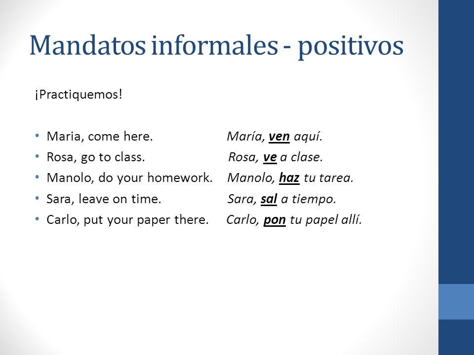 Mandatos informales - negativos Los mandatos informales negativos son diferentes que los mandatos informales positivos.