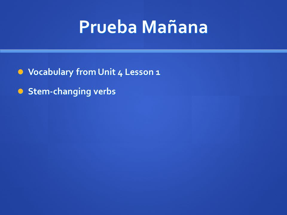 Prueba Mañana Vocabulary from Unit 4 Lesson 1 Vocabulary from Unit 4 Lesson 1 Stem-changing verbs Stem-changing verbs