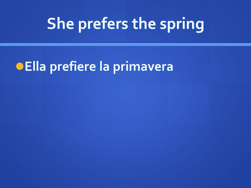 She prefers the spring Ella prefiere la primavera Ella prefiere la primavera