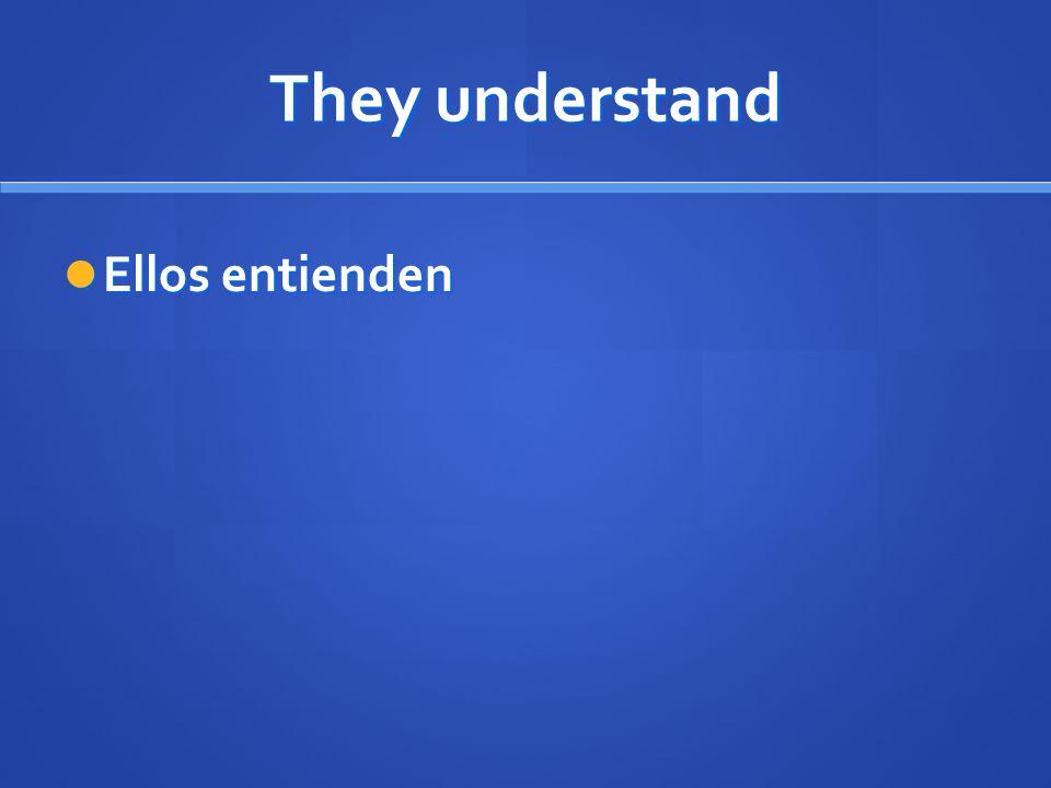 They understand Ellos entienden Ellos entienden