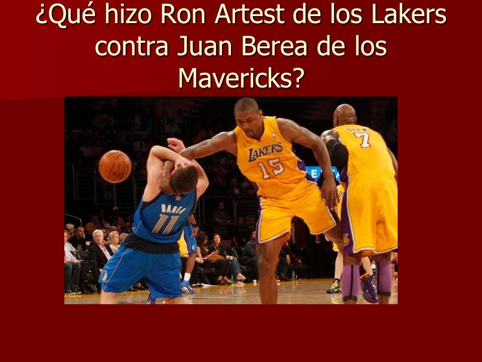 ¿Qué hizo Ron Artest de los Lakers contra Juan Berea de los Mavericks?