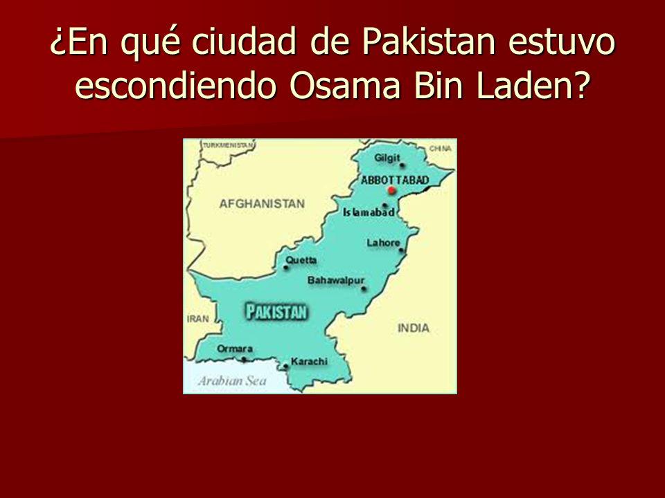 ¿En qué ciudad de Pakistan estuvo escondiendo Osama Bin Laden?
