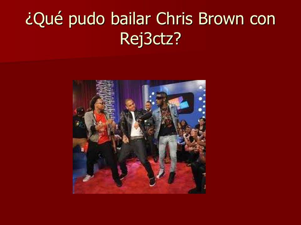 ¿Qué pudo bailar Chris Brown con Rej3ctz?