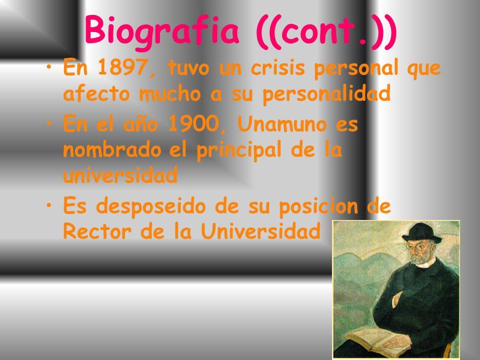 Biografia ((cont.)) En 1897, tuvo un crisis personal que afecto mucho a su personalidad En el año 1900, Unamuno es nombrado el principal de la universidad Es desposeido de su posicion de Rector de la Universidad