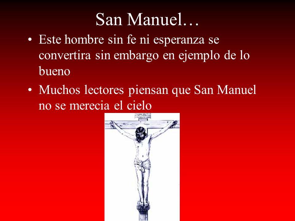 San Manuel… Este hombre sin fe ni esperanza se convertira sin embargo en ejemplo de lo bueno Muchos lectores piensan que San Manuel no se merecia el cielo
