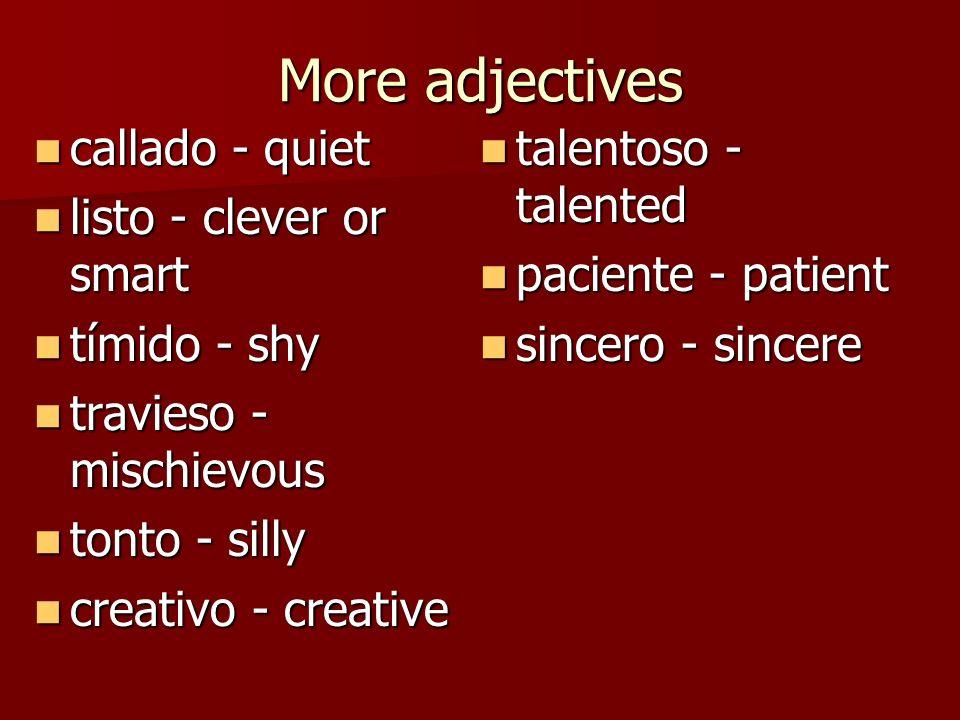 More adjectives callado - quiet callado - quiet listo - clever or smart listo - clever or smart tímido - shy tímido - shy travieso - mischievous travi
