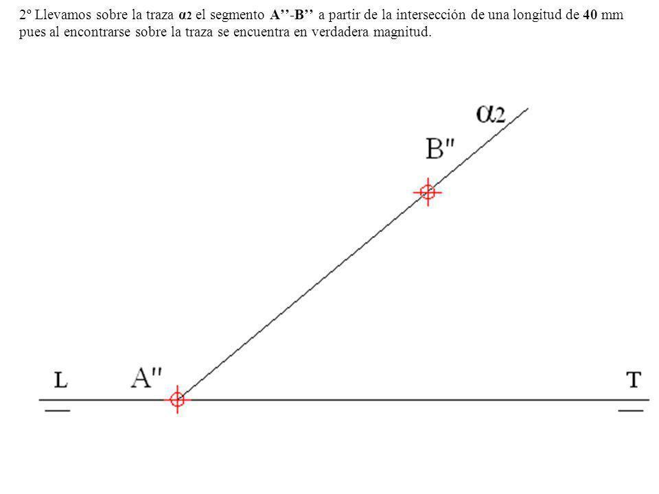 2º Llevamos sobre la traza α 2 el segmento A-B a partir de la intersección de una longitud de 40 mm pues al encontrarse sobre la traza se encuentra en