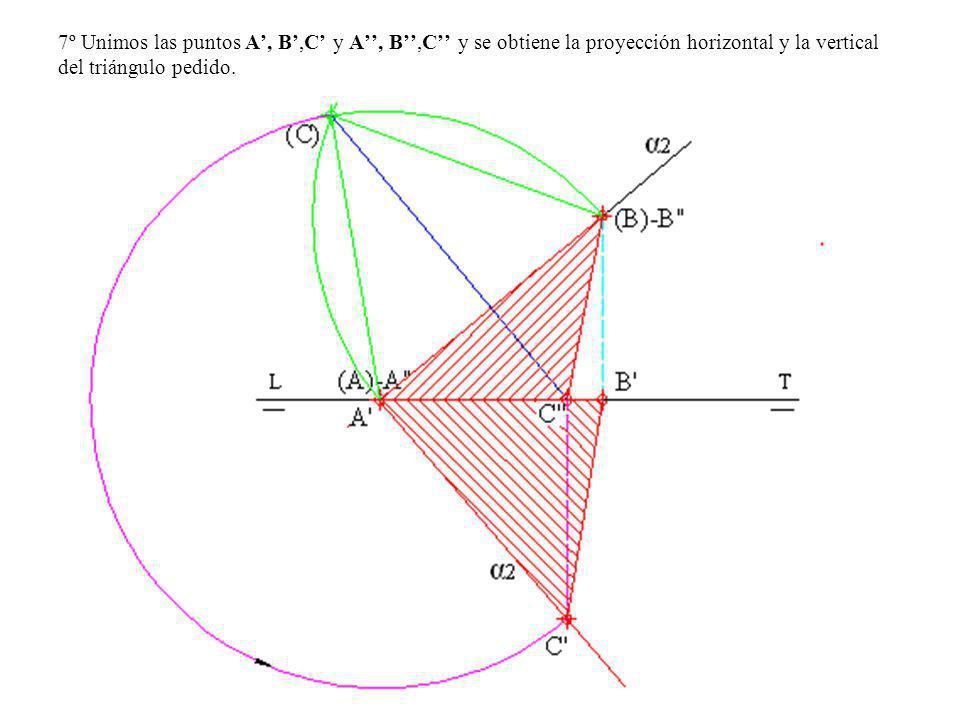 7º Unimos las puntos A, B,C y A, B,C y se obtiene la proyección horizontal y la vertical del triángulo pedido.