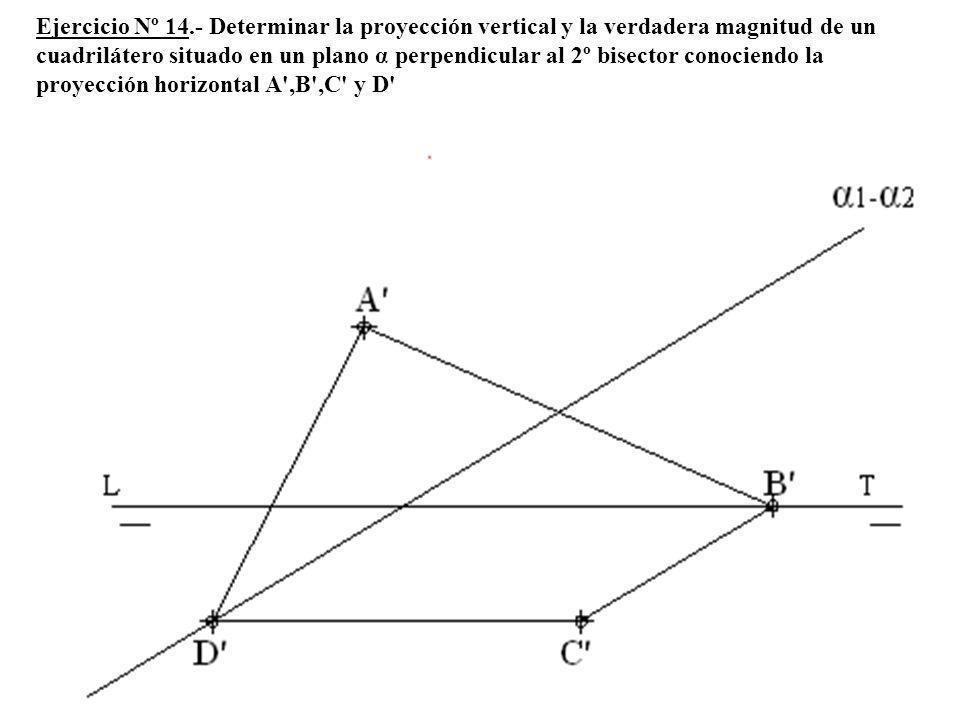 Ejercicio Nº 14.- Determinar la proyección vertical y la verdadera magnitud de un cuadrilátero situado en un plano α perpendicular al 2º bisector cono
