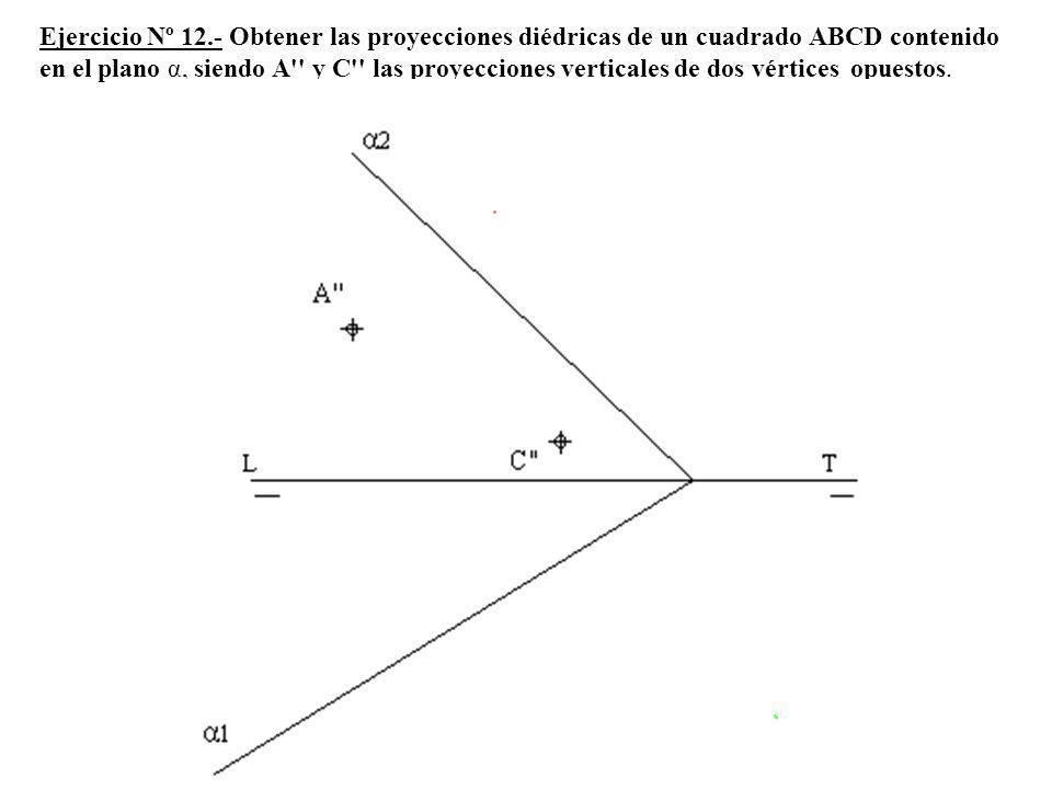 7º Hallamos las proyecciones horizontal y vertical del circuncentro (O) del triangulo puntos O y O y la distancia a la traza α 1 que es la perpendicular desde (O) a la traza α 1.