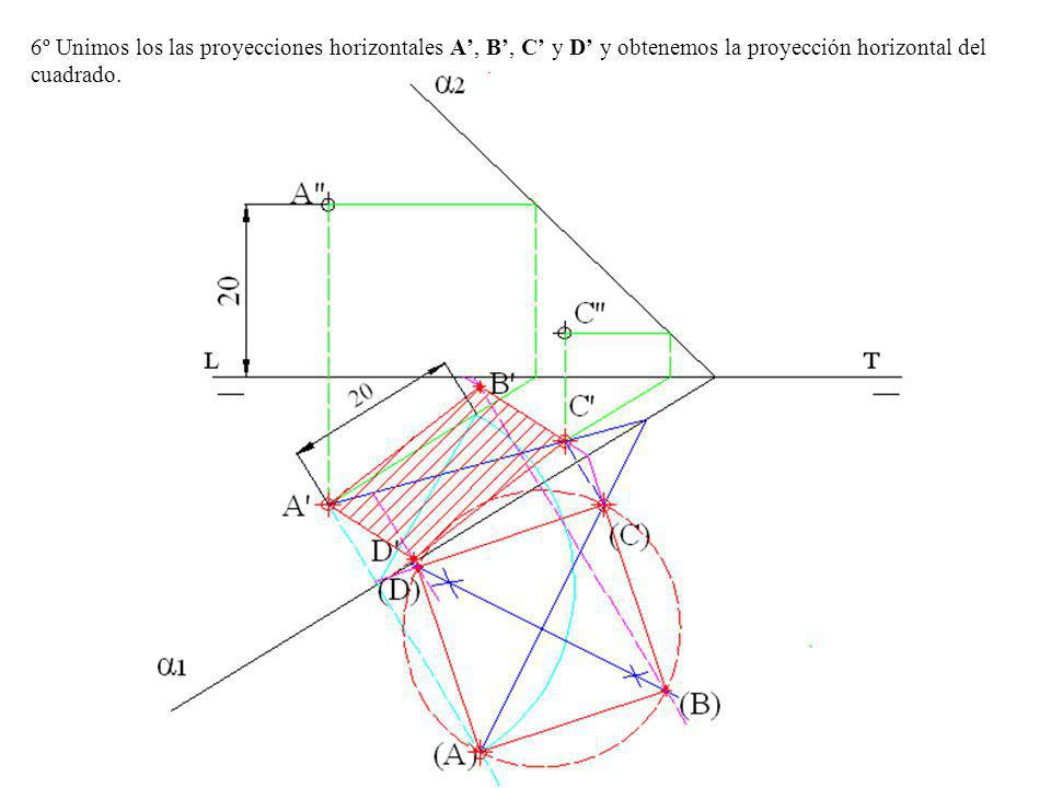 1º Hallamos las proyecciones verticales B y D de los vértices, como B se encuentra sobre la LT, B estará sobre la traza vertical α 2, como D se encuentra sobre la traza horizontal α 1, D estará sobre la LT.