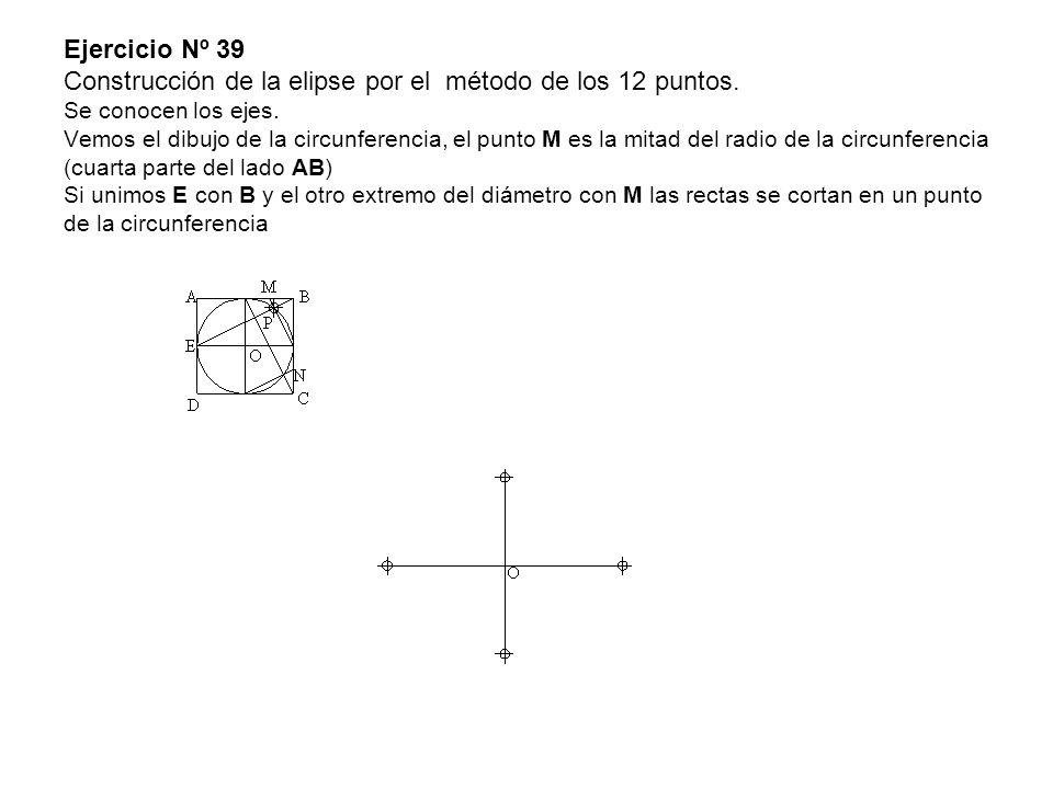 Ejercicio Nº 39 Construcción de la elipse por el método de los 12 puntos. Se conocen los ejes. Vemos el dibujo de la circunferencia, el punto M es la