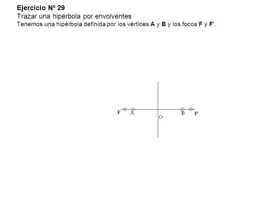 Ejercicio Nº 29 Trazar una hipérbola por envolventes Tenemos una hipérbola definida por los vértices A y B y los focos F y F'.