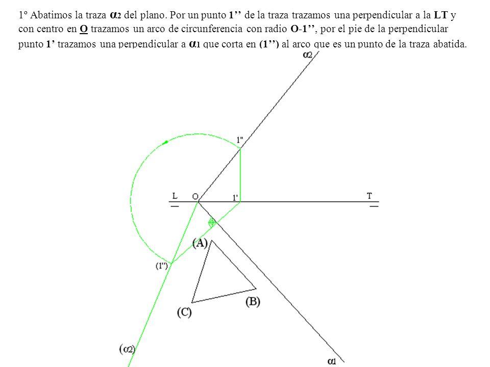 1º Abatimos la traza α 2 del plano. Por un punto 1 de la traza trazamos una perpendicular a la LT y con centro en O trazamos un arco de circunferencia