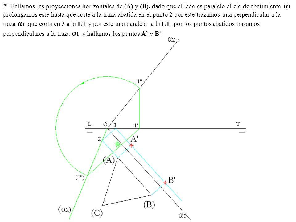 2º Hallamos las proyecciones horizontales de (A) y (B), dado que el lado es paralelo al eje de abatimiento α 1 prolongamos este hasta que corte a la t