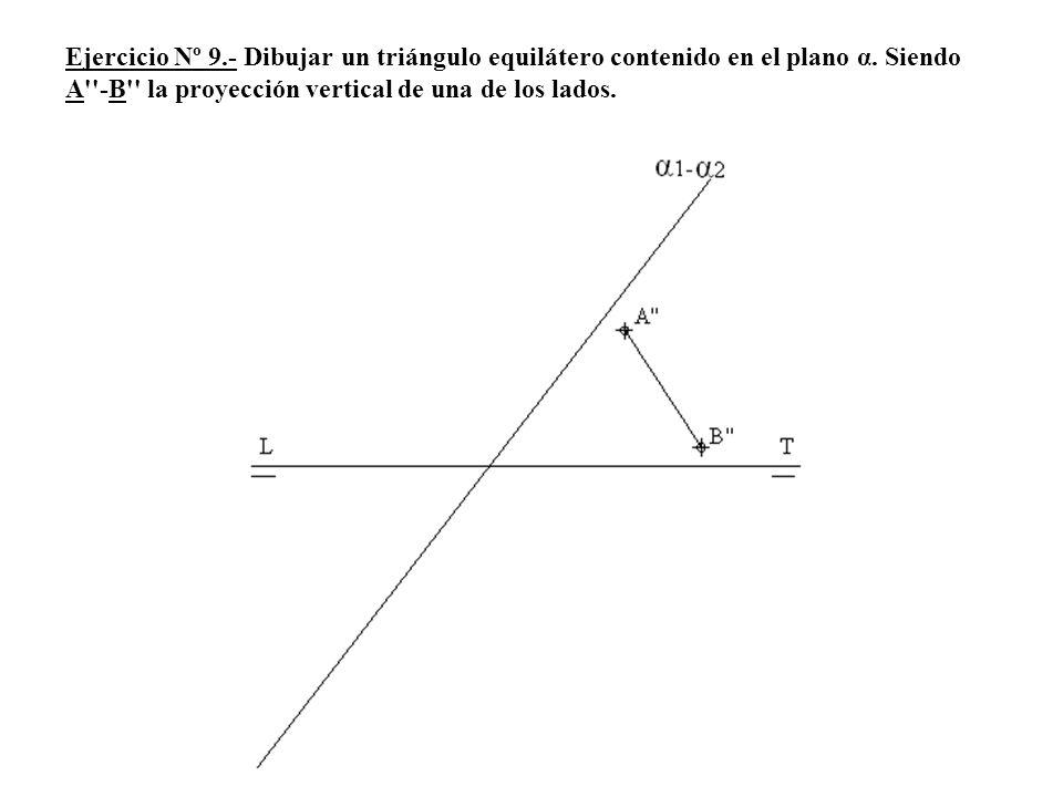 Ejercicio Nº 9.- Dibujar un triángulo equilátero contenido en el plano α. Siendo A''-B'' la proyección vertical de una de los lados.