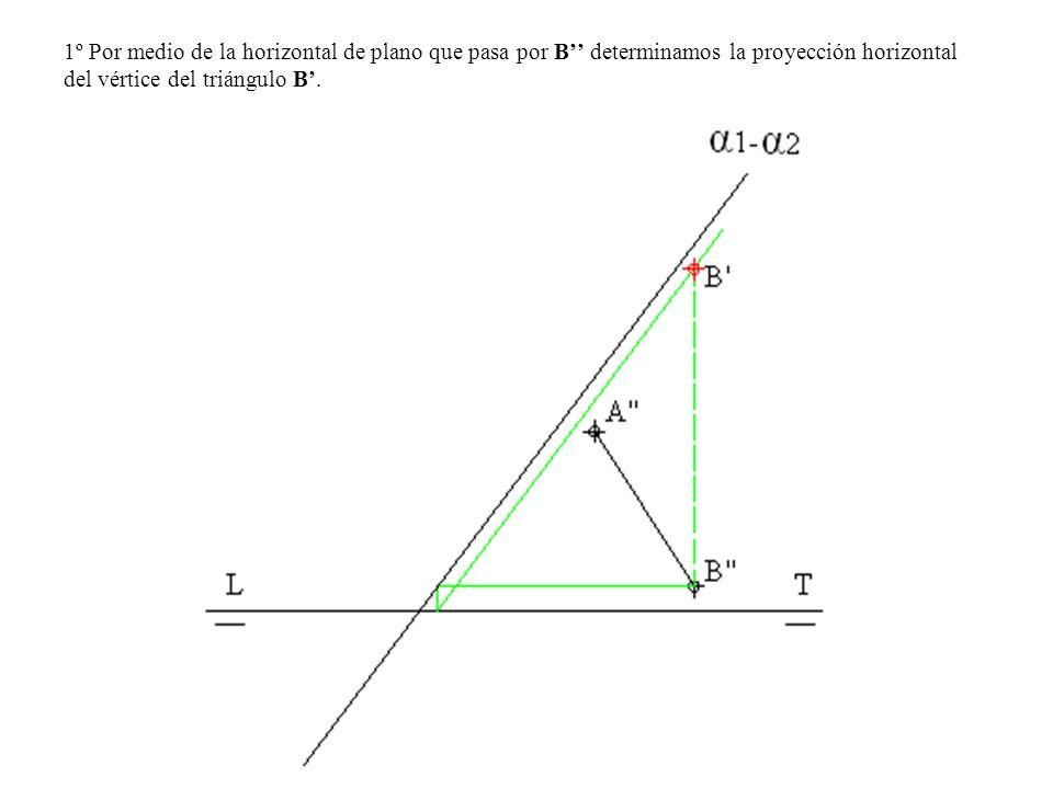 1º Por medio de la horizontal de plano que pasa por B determinamos la proyección horizontal del vértice del triángulo B.