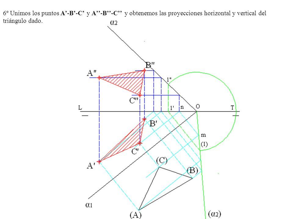 6º Unimos los puntos A-B-C y A-B-C y obtenemos las proyecciones horizontal y vertical del triángulo dado.