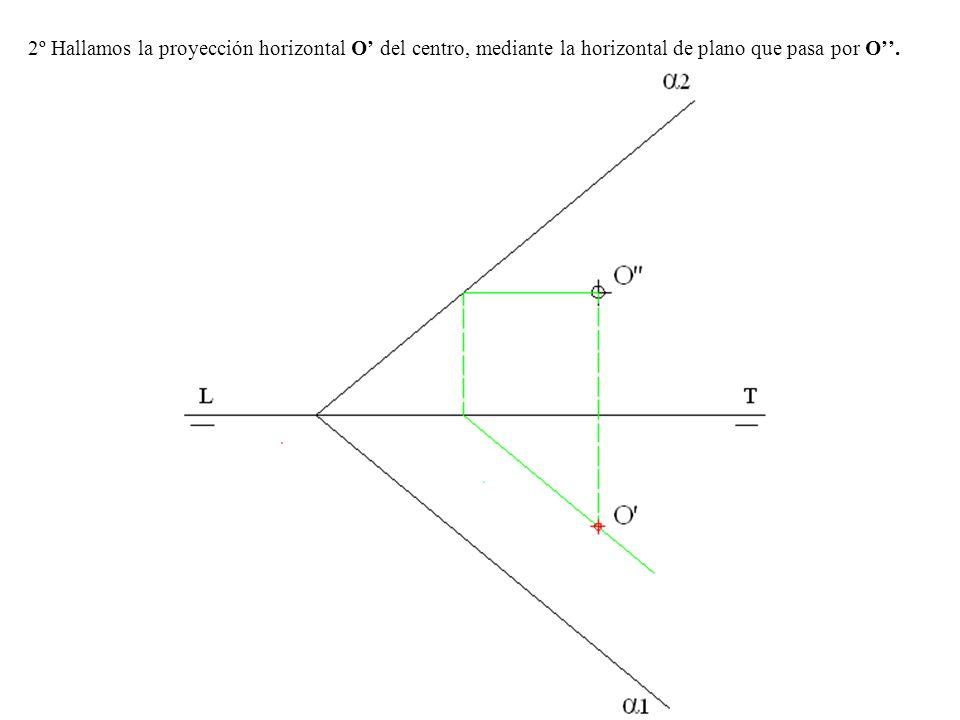 2º Hallamos la proyección horizontal O del centro, mediante la horizontal de plano que pasa por O.