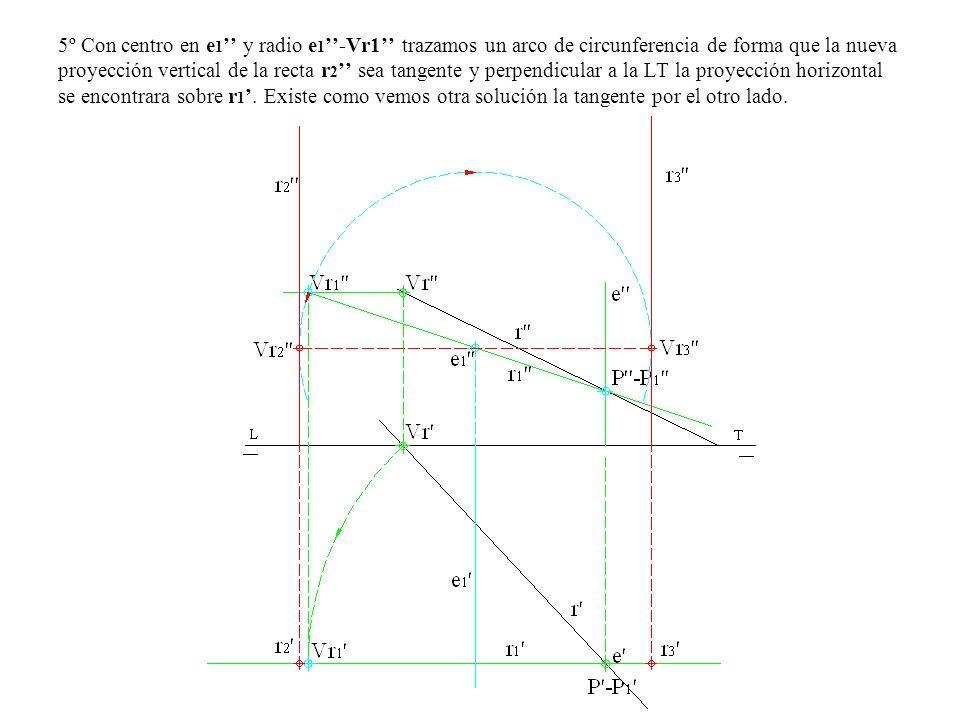 5º Con centro en e 1 y radio e 1 -Vr1 trazamos un arco de circunferencia de forma que la nueva proyección vertical de la recta r 2 sea tangente y perp