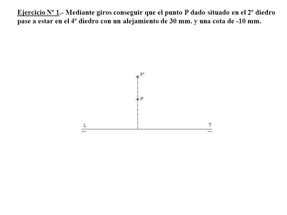 Ejercicio Nº 1.- Mediante giros conseguir que el punto P dado situado en el 2º diedro pase a estar en el 4º diedro con un alejamiento de 30 mm. y una