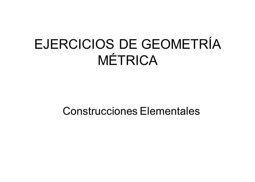 EJERCICIOS DE GEOMETRÍA MÉTRICA Construcciones Elementales